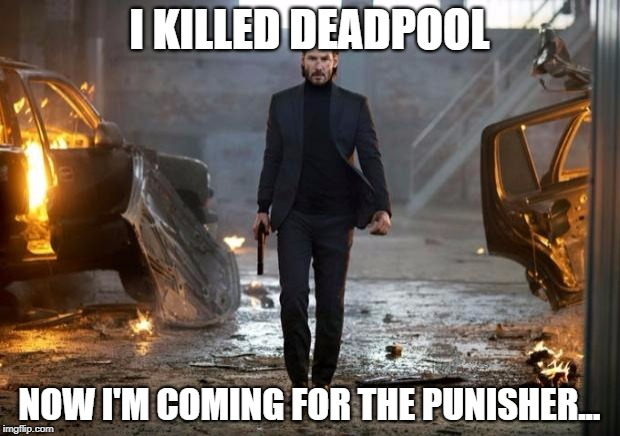 John Wick FYC | I KILLED DEADPOOL NOW I'M COMING FOR THE PUNISHER... | image tagged in john wick fyc | made w/ Imgflip meme maker