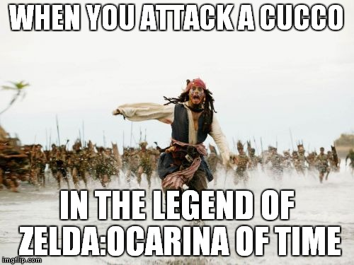 Ocarina of Time taught us not to touch chickens.Skyrim reminded us | WHEN YOU ATTACK A CUCCO IN THE LEGEND OF ZELDA:OCARINA OF TIME | image tagged in memes,jack sparrow being chased,the legend of zelda,ocarina of time,nintendo,video games | made w/ Imgflip meme maker