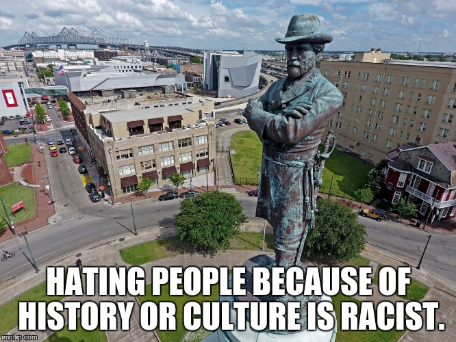 HATING PEOPLE BECAUSE OF HISTORY OR CULTURE IS RACIST. | image tagged in robert e lee statue | made w/ Imgflip meme maker