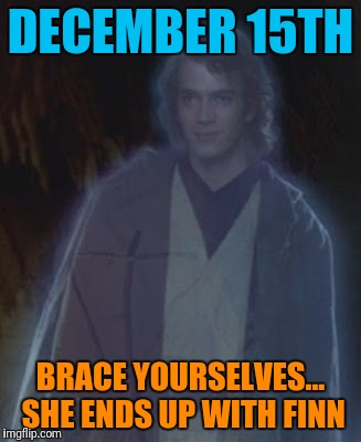 DECEMBER 15TH BRACE YOURSELVES... SHE ENDS UP WITH FINN | made w/ Imgflip meme maker
