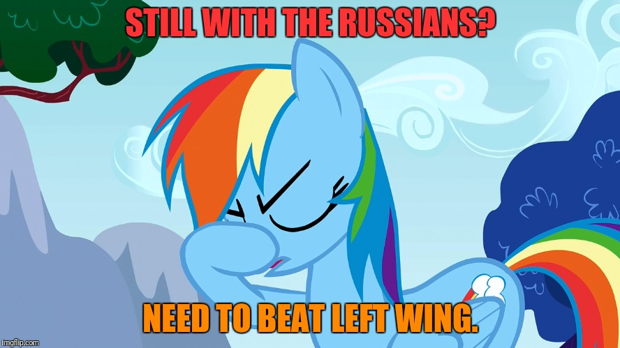 STILL WITH THE RUSSIANS? NEED TO BEAT LEFT WING. | made w/ Imgflip meme maker