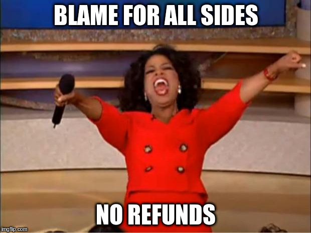 Oprah You Get A Meme | BLAME FOR ALL SIDES NO REFUNDS | image tagged in memes,oprah you get a | made w/ Imgflip meme maker