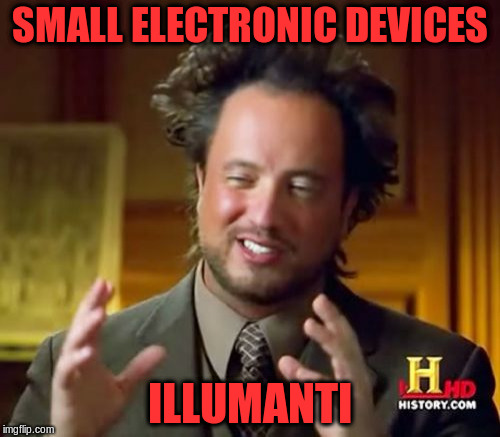Ancient Aliens Meme | SMALL ELECTRONIC DEVICES ILLUMANTI | image tagged in memes,ancient aliens | made w/ Imgflip meme maker