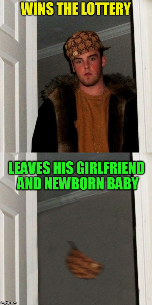 WINS THE LOTTERY LEAVES HIS GIRLFRIEND AND NEWBORN BABY | made w/ Imgflip meme maker