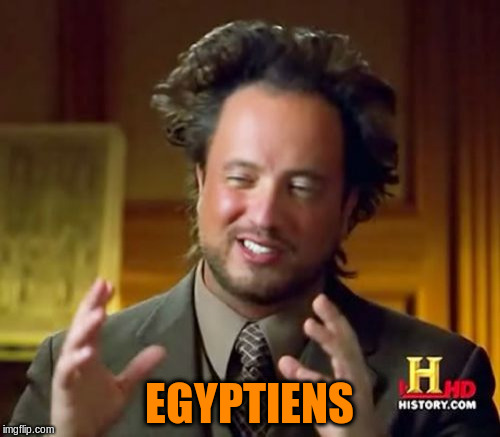 Ancient Aliens Meme | EGYPTIENS | image tagged in memes,ancient aliens | made w/ Imgflip meme maker