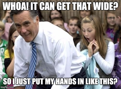 Double Fisting | WHOA! IT CAN GET THAT WIDE? SO I JUST PUT MY HANDS IN LIKE THIS? | image tagged in memes,romney,fist pump,fist | made w/ Imgflip meme maker