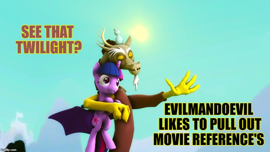 SEE THAT TWILIGHT? EVILMANDOEVIL LIKES TO PULL OUT MOVIE REFERENCE'S | made w/ Imgflip meme maker
