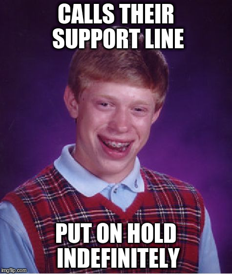 Bad Luck Brian Meme | CALLS THEIR SUPPORT LINE PUT ON HOLD INDEFINITELY | image tagged in memes,bad luck brian | made w/ Imgflip meme maker
