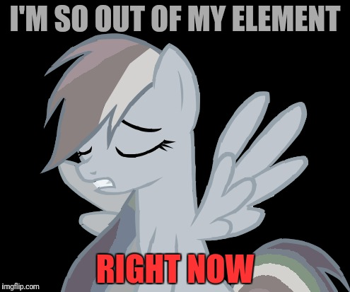 I'M SO OUT OF MY ELEMENT RIGHT NOW | made w/ Imgflip meme maker