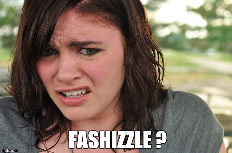 That's disgusting | FASHIZZLE ? | image tagged in that's disgusting | made w/ Imgflip meme maker