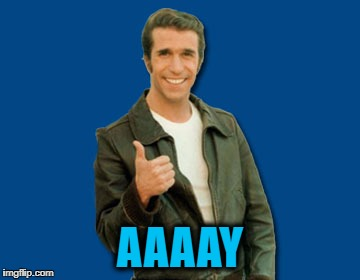 the Fonz | AAAAY | image tagged in the fonz | made w/ Imgflip meme maker