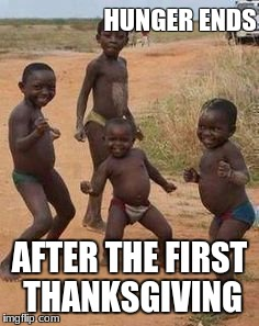 Indians | HUNGER ENDS AFTER THE FIRST THANKSGIVING | image tagged in indians | made w/ Imgflip meme maker