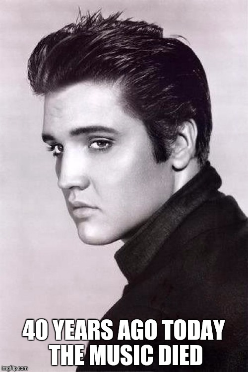 elvis balra | 40 YEARS AGO TODAY THE MUSIC DIED | image tagged in elvis balra | made w/ Imgflip meme maker