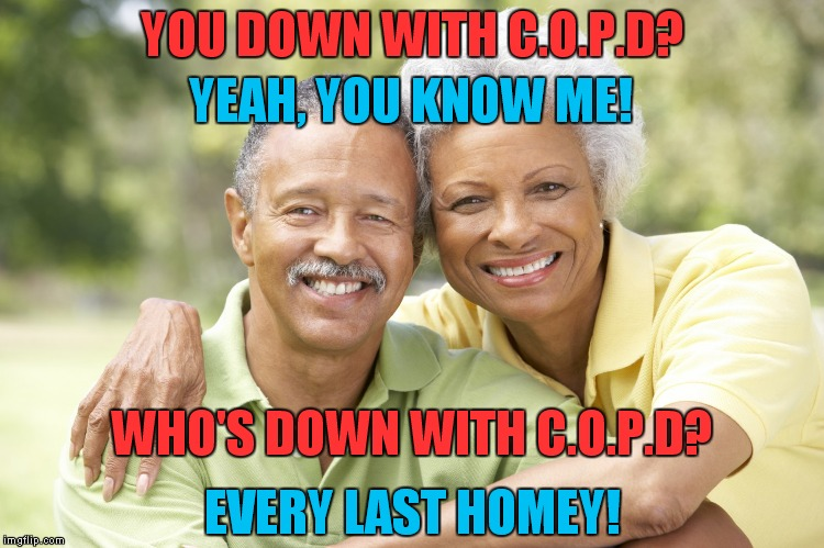 Naughty By Nature sells out and lets their biggest hit get used in a commercial! | YOU DOWN WITH C.O.P.D? EVERY LAST HOMEY! YEAH, YOU KNOW ME! WHO'S DOWN WITH C.O.P.D? | image tagged in nice couple,opp,copd,naughty by nature,commercial | made w/ Imgflip meme maker