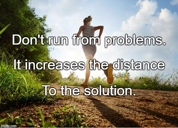 runner | Don't run from problems. To the solution. It increases the distance | image tagged in runner | made w/ Imgflip meme maker