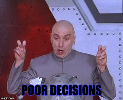 Dr Evil Laser Meme | POOR DECISIONS | image tagged in memes,dr evil laser | made w/ Imgflip meme maker