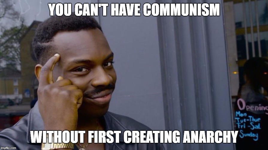 Roll Safe Think About It | YOU CAN'T HAVE COMMUNISM WITHOUT FIRST CREATING ANARCHY | image tagged in smart eddie murphy | made w/ Imgflip meme maker