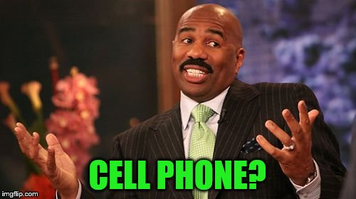 Steve Harvey Meme | CELL PHONE? | image tagged in memes,steve harvey | made w/ Imgflip meme maker