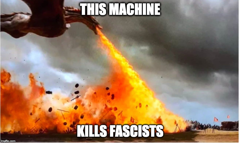 THIS MACHINE KILLS FASCISTS | image tagged in drogon | made w/ Imgflip meme maker