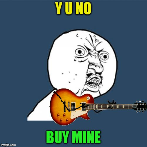 Y U No Meme | Y U NO BUY MINE | image tagged in memes,y u no | made w/ Imgflip meme maker