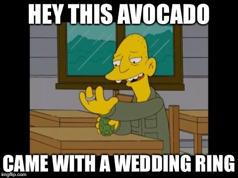 A Wedding ring is not always what it seems | HEY THIS AVOCADO CAME WITH A WEDDING RING | image tagged in avocado grenade,wedding ring,avocado,memes | made w/ Imgflip meme maker