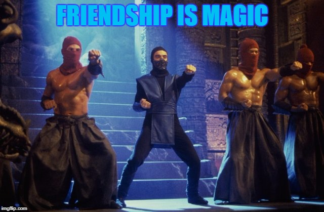 FRIENDSHIP IS MAGIC | image tagged in mortal kombat conquest | made w/ Imgflip meme maker