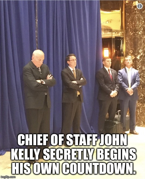 The John Kelly Countdown  | CHIEF OF STAFF JOHN KELLY SECRETLY BEGINS HIS OWN COUNTDOWN. | image tagged in john kelly,countdown,trump administration | made w/ Imgflip meme maker