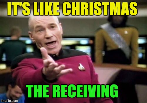 Picard Wtf Meme | IT'S LIKE CHRISTMAS THE RECEIVING | image tagged in memes,picard wtf | made w/ Imgflip meme maker