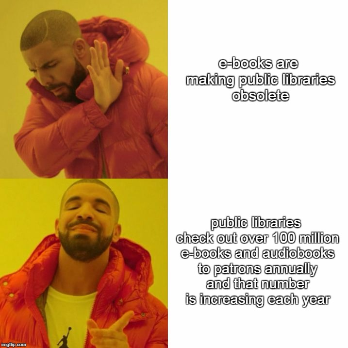 Drake Blank | e-books are making public libraries obsolete public libraries check out over 100 million e-books and audiobooks to patrons annually and that | image tagged in drake blank | made w/ Imgflip meme maker
