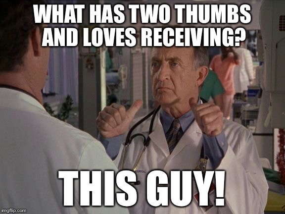 WHAT HAS TWO THUMBS AND LOVES RECEIVING? THIS GUY! | made w/ Imgflip meme maker