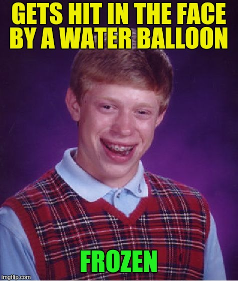 Bad Luck Brian Meme | GETS HIT IN THE FACE BY A WATER BALLOON FROZEN | image tagged in memes,bad luck brian | made w/ Imgflip meme maker