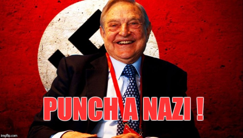 Punch a Nazi | PUNCH A NAZI ! | image tagged in george soros,nazi | made w/ Imgflip meme maker