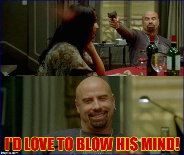 I'D LOVE TO BLOW HIS MIND! | made w/ Imgflip meme maker