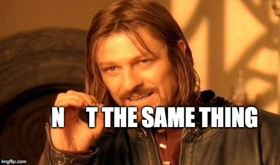 One Does Not Simply Meme | N     T THE SAME THING | image tagged in memes,one does not simply | made w/ Imgflip meme maker