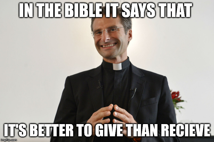 IN THE BIBLE IT SAYS THAT IT'S BETTER TO GIVE THAN RECIEVE | made w/ Imgflip meme maker