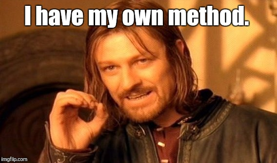 One Does Not Simply Meme | I have my own method. | image tagged in memes,one does not simply | made w/ Imgflip meme maker