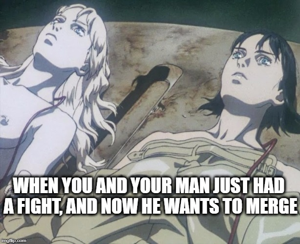 WHEN YOU AND YOUR MAN JUST HAD A FIGHT, AND NOW HE WANTS TO MERGE | image tagged in ghost in the shell merge,ghost in the shell,make up,sex,anime,couple arguing | made w/ Imgflip meme maker