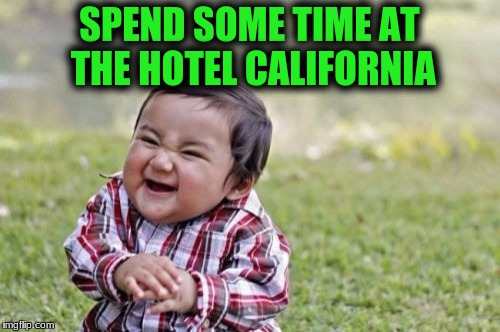 Evil Toddler Meme | SPEND SOME TIME AT THE HOTEL CALIFORNIA | image tagged in memes,evil toddler | made w/ Imgflip meme maker