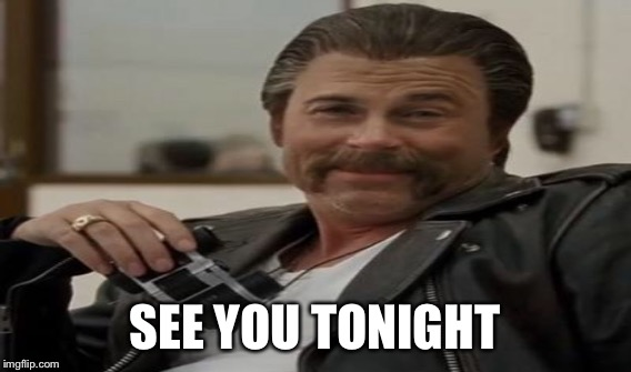 SEE YOU TONIGHT | made w/ Imgflip meme maker
