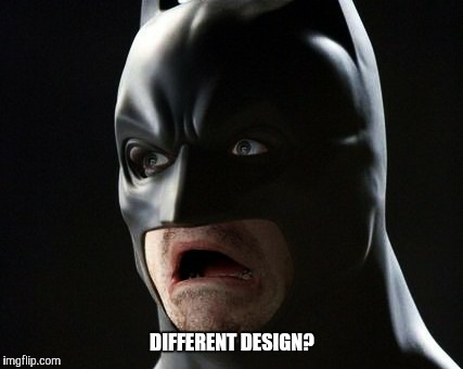 DIFFERENT DESIGN? | made w/ Imgflip meme maker