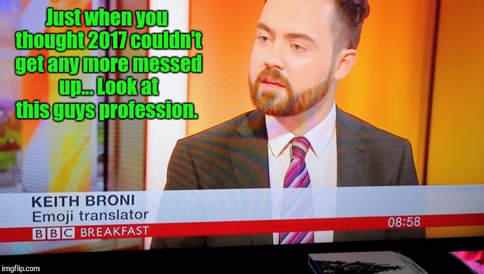 I didn't know they had any special meaning, accept that the sender is very easily amused.  |  Just when you thought 2017 couldn't get any more messed up... Look at this guys profession. | image tagged in funny,emojis,meaning,professional | made w/ Imgflip meme maker