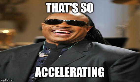 THAT'S SO ACCELERATING | made w/ Imgflip meme maker