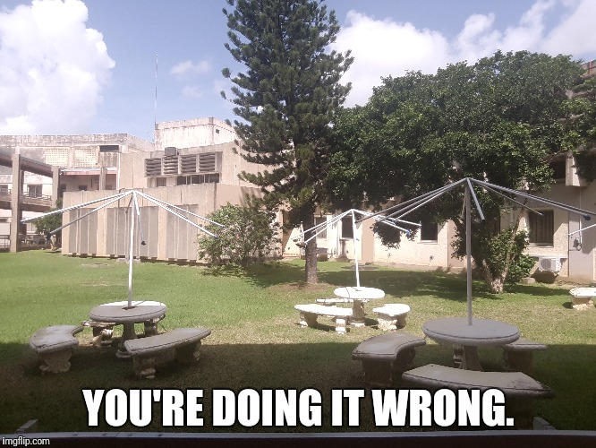 YOU'RE DOING IT WRONG. | image tagged in funny,you're doing it wrong | made w/ Imgflip meme maker
