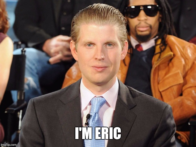 I'M ERIC | made w/ Imgflip meme maker