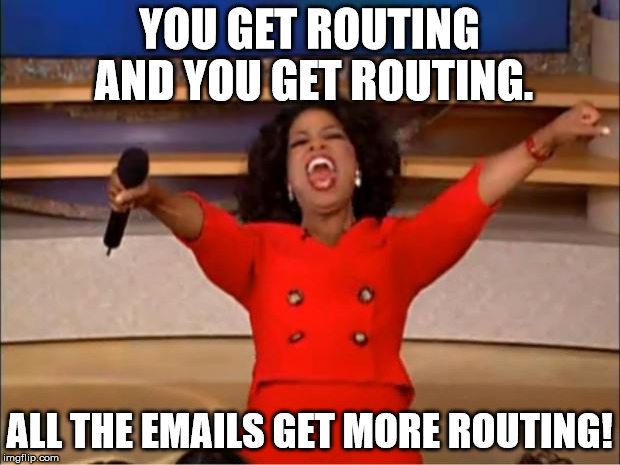 Oprah You Get A | YOU GET ROUTING AND YOU GET ROUTING. ALL THE EMAILS GET MORE ROUTING! | image tagged in memes,oprah you get a | made w/ Imgflip meme maker