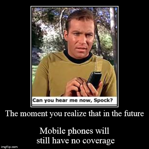 The moment you realize that in the future | Mobile phones will still have no coverage | image tagged in funny,demotivationals | made w/ Imgflip demotivational maker