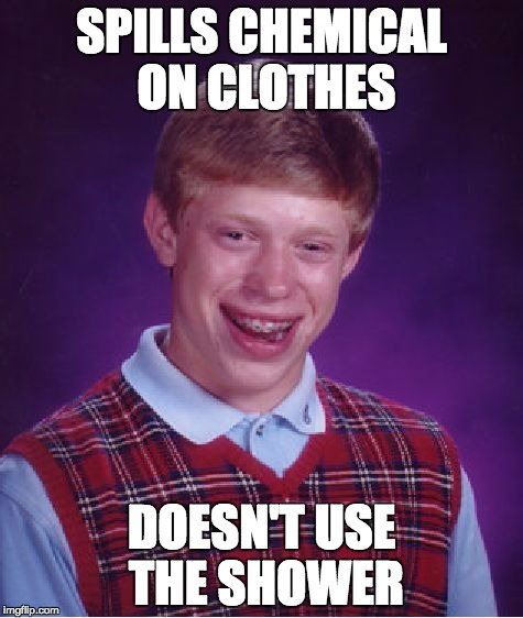Bad Luck Brian Meme | SPILLS CHEMICAL ON CLOTHES DOESN'T USE THE SHOWER | image tagged in memes,bad luck brian | made w/ Imgflip meme maker