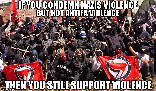 IF YOU CONDEMN NAZIS VIOLENCE THEN YOU STILL SUPPORT VIOLENCE BUT NOT ANTIFA VIOLENCE | image tagged in antifa | made w/ Imgflip meme maker