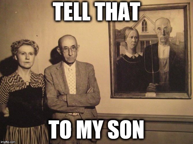 American Gothic | TELL THAT TO MY SON | image tagged in american gothic | made w/ Imgflip meme maker
