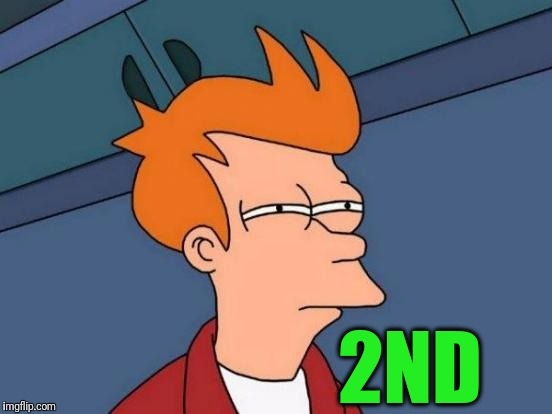 Futurama Fry Meme | 2ND | image tagged in memes,futurama fry | made w/ Imgflip meme maker